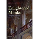 Enlightened Monks: The German Benedictines 1740-1803 by Ulrich Lehner