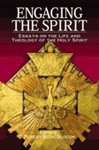 Engaging the Spirit: Essays on the Life and Theology of the Holy Spirit