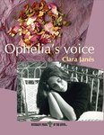 <em>Ophelia's Voice,</em> a Translation of <em>La voz de Ofelia</em> by Clara Janés