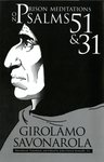 Prison Meditations on Psalms 51 and 31. (Vol. I, Reformation Texts with Translation (1350-1650)) by Girolamo Savonarola and John Donnelly