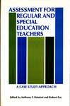 Assessment for Regular and Special Education Teachers: A Case Study Approach by Anthony F. Rotatori and Robert A. Fox