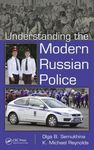 Understanding the Modern Russian Police by Olga B. Semukhina and K. Michael Reynolds
