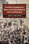 German Immigrants, Race, and Citizenship in the Civil War Era