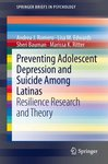 Preventing Adolescent Depression and Suicide Among Latinas: Resilience Research and Theory by Andrea J. Romero, Lisa M. Edwards, Sheri Bauman, and Marissa K. Ritter