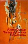 Afro-Cuban Theatre of the Diaspora: Critical Essays by Armando González-Pérez