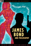 James Bond and Philosophy: Questions are Forever
