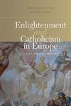 Enlightenment and Catholicism in Europe: a Transnational History by Jeffrey D. Burson and Ulrich Lehner