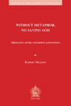 Without Metaphor, No Saving God: Theology after Cognitive Linguistics