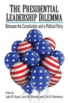Presidential Leadership Dilemma: Between the Constitution and a Political Party by Julia R. Azari, Lara M. Brown, and Zim G. Nwokora