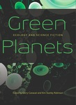 Green Planets: Ecology and Science Fiction by Gerry Canavan and Kim Stanley Robinson