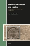 Between Occultism and Nazism: Anthroposophy and the Politics of Race in the Fascist Era by Peter Staudenmaier