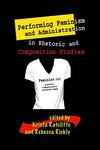 Performing Feminism and Administration in Rhetoric and Composition Studies