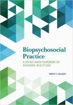 Biopsychosocial Practice: A Science-Based Framework for Behavioral Health Care by Timothy P. Melchert