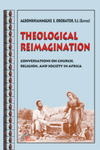 Theological Reimagination: Conversations on Church, Religion, and Society in Africa by Agbonkhianmeghe E. Orobator