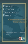 Feminist Catholic Theological Ethics: Conversations in the World Church by Agbonkhianmeghe E. Orobator