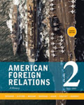 American Foreign Relations: Volume 2: Since 1895, 8th Edition by Thomas G. Paterson, J. Garry Clifford, Robert Brigham, Michael Donoghue, Kenneth J. Hagan, Deborah Kisatsky, and Shane J. Maddock