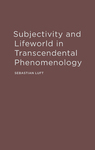 Subjectivity and Lifeworld in Transcendental Phenomenology