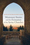Missionary Stories and the Formation of the Syriac Churches by Jeanne-Nicole Saint-Laurent