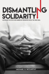 Dismantling Solidarity by Michael A. McCarthy