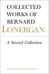 Collected Works of Bernard Lonergan Volume 13: A Second Collection