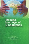 The Igbo in an Age of Globalization by Chima J. Korieh and Raphael Chijioke Njoku