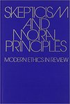 Skepticism and Moral Principles: Modern Ethics in Review