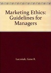 Marketing Ethics: Guidelines for Managers by Gene R. Laczniak