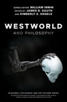 Westworld and Philosophy by James B. South