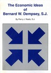 The Economic Ideas of Bernard W. Dempsey, S.J. by Perry J. Roets S.J.